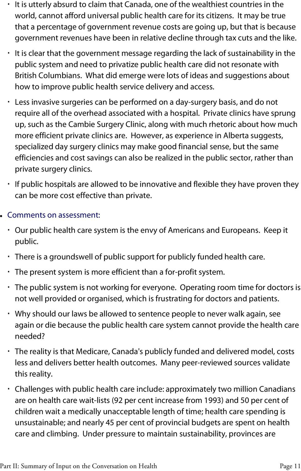 It is clear that the government message regarding the lack of sustainability in the public system and need to privatize public health care did not resonate with British Columbians.