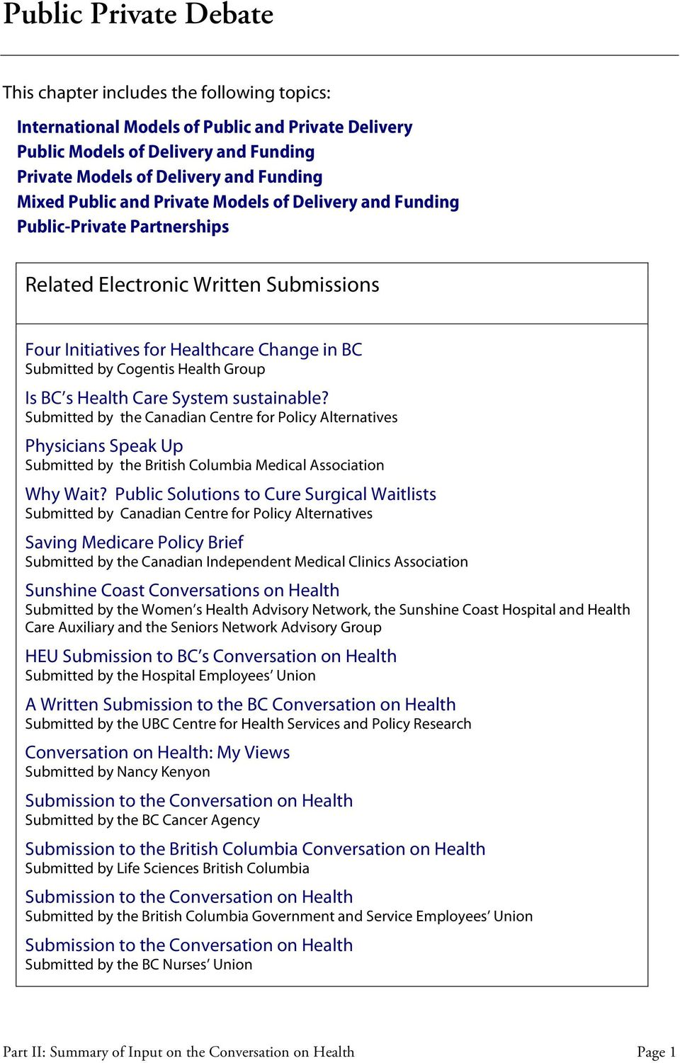 Group Is BC s Health Care System sustainable? Submitted by the Canadian Centre for Policy Alternatives Physicians Speak Up Submitted by the British Columbia Medical Association Why Wait?