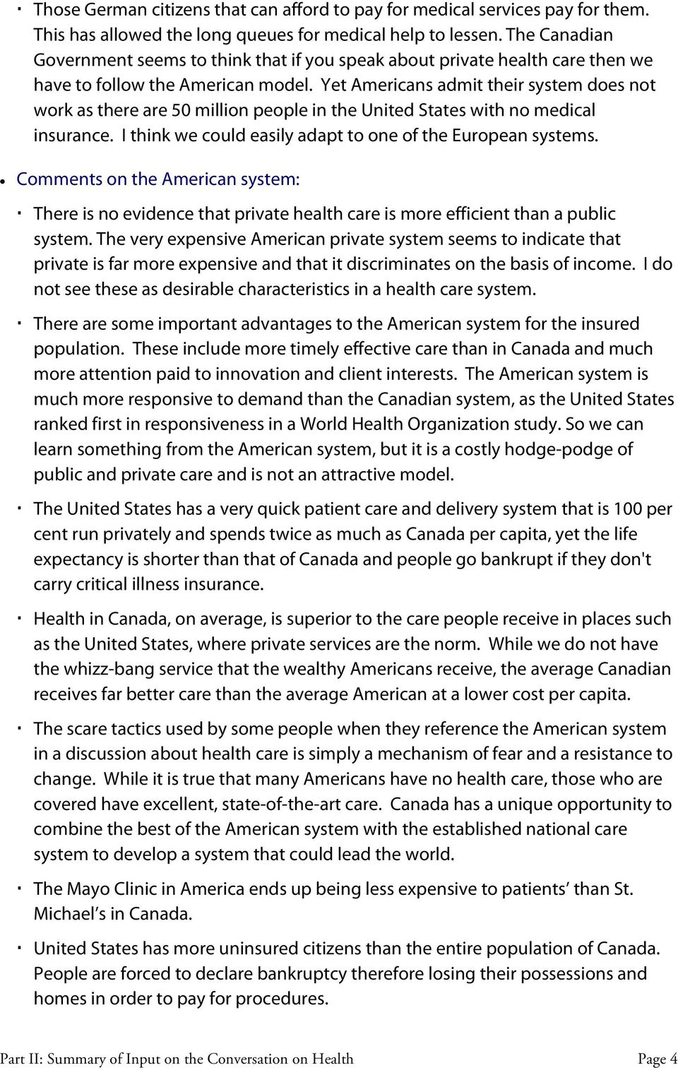 Yet Americans admit their system does not work as there are 50 million people in the United States with no medical insurance. I think we could easily adapt to one of the European systems.