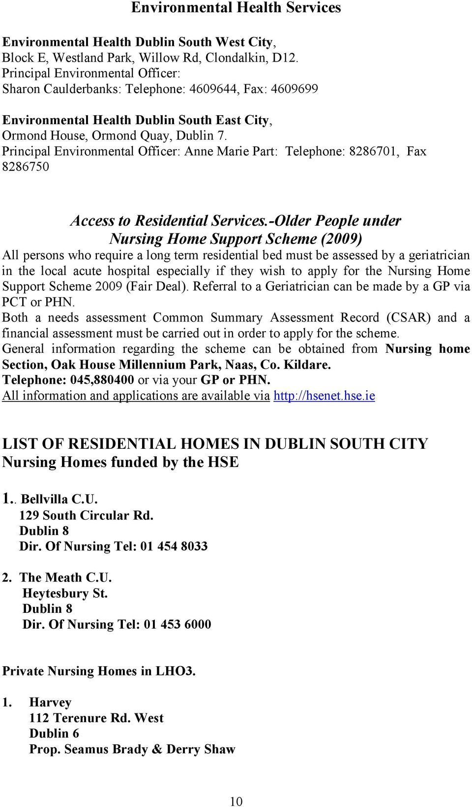 Principal Environmental Officer: Anne Marie Part: Telephone: 8286701, Fax 8286750 Access to Residential Services.