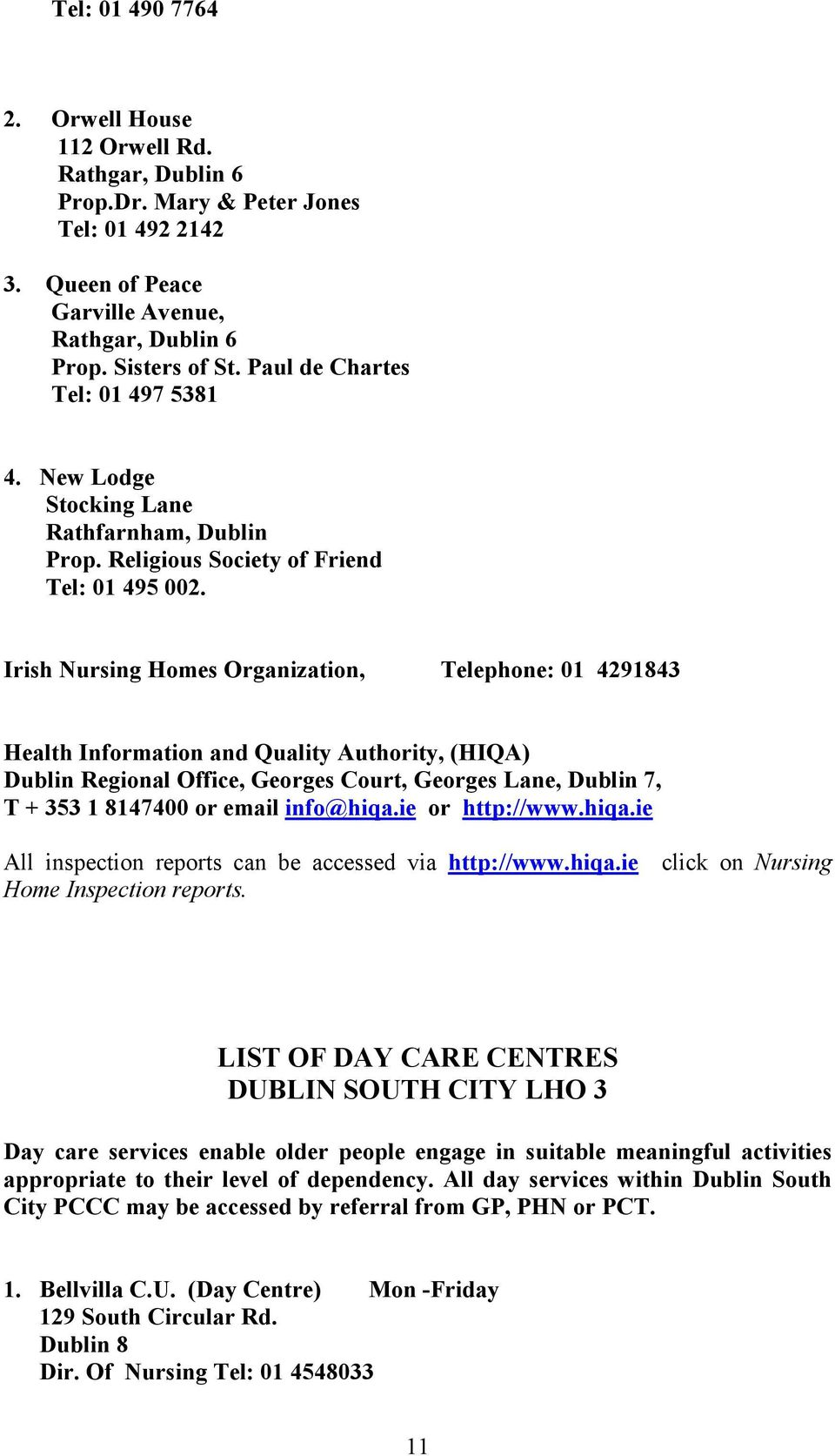 Irish Nursing Homes Organization, Telephone: 01 4291843 Health Information and Quality Authority, (HIQA) Dublin Regional Office, Georges Court, Georges Lane, Dublin 7, T + 353 1 8147400 or email