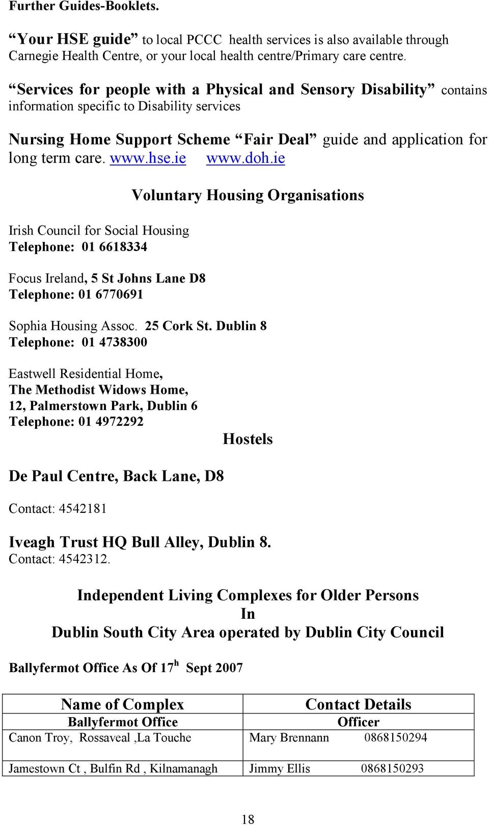 ie www.doh.ie Irish Council for Social Housing Telephone: 01 6618334 Focus Ireland, 5 St Johns Lane D8 Telephone: 01 6770691 Voluntary Housing Organisations Sophia Housing Assoc. 25 Cork St.