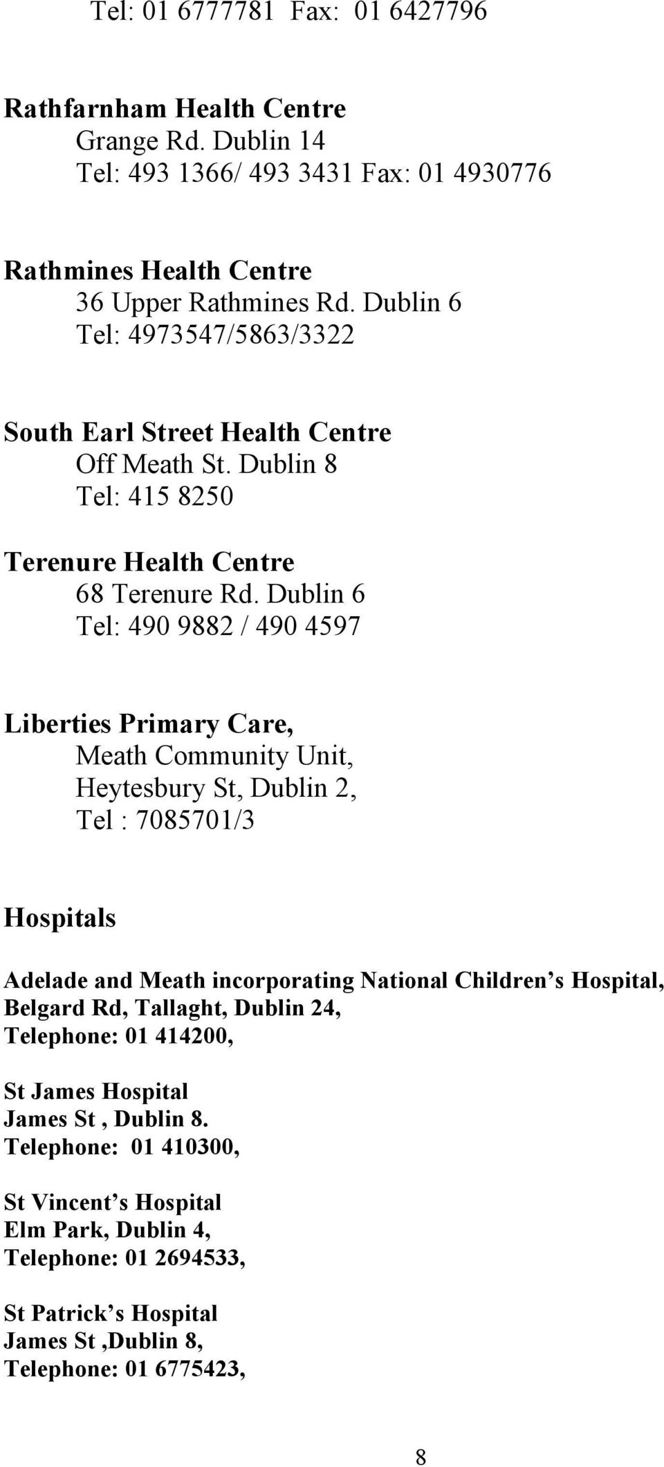 Dublin 6 Tel: 490 9882 / 490 4597 Liberties Primary Care, Meath Community Unit, Heytesbury St, Dublin 2, Tel : 7085701/3 Hospitals Adelade and Meath incorporating National Children s