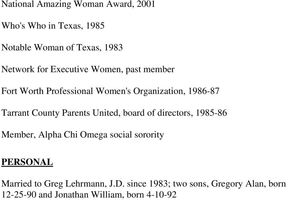 Parents United, board of directors, 1985-86 Member, Alpha Chi Omega social sorority PERSONAL Married