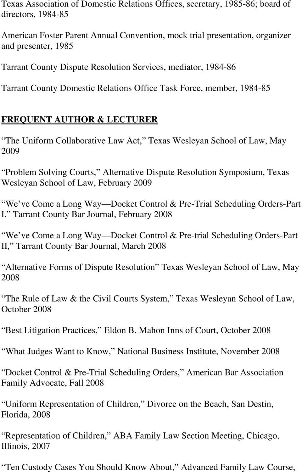 Wesleyan School of Law, May 2009 Problem Solving Courts, Alternative Dispute Resolution Symposium, Texas Wesleyan School of Law, February 2009 We ve Come a Long Way Docket Control & Pre-Trial