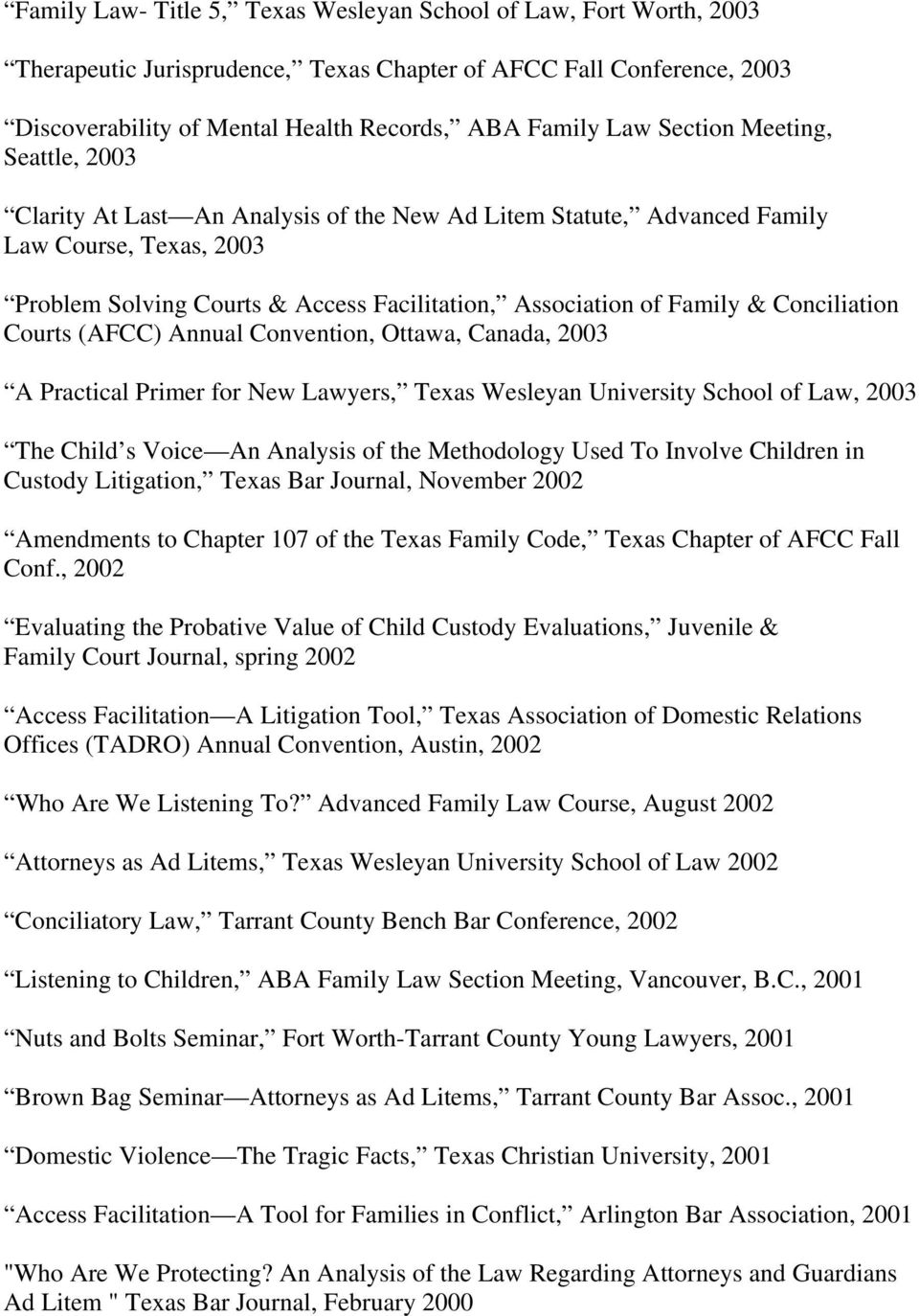 Conciliation Courts (AFCC) Annual Convention, Ottawa, Canada, 2003 A Practical Primer for New Lawyers, Texas Wesleyan University School of Law, 2003 The Child s Voice An Analysis of the Methodology