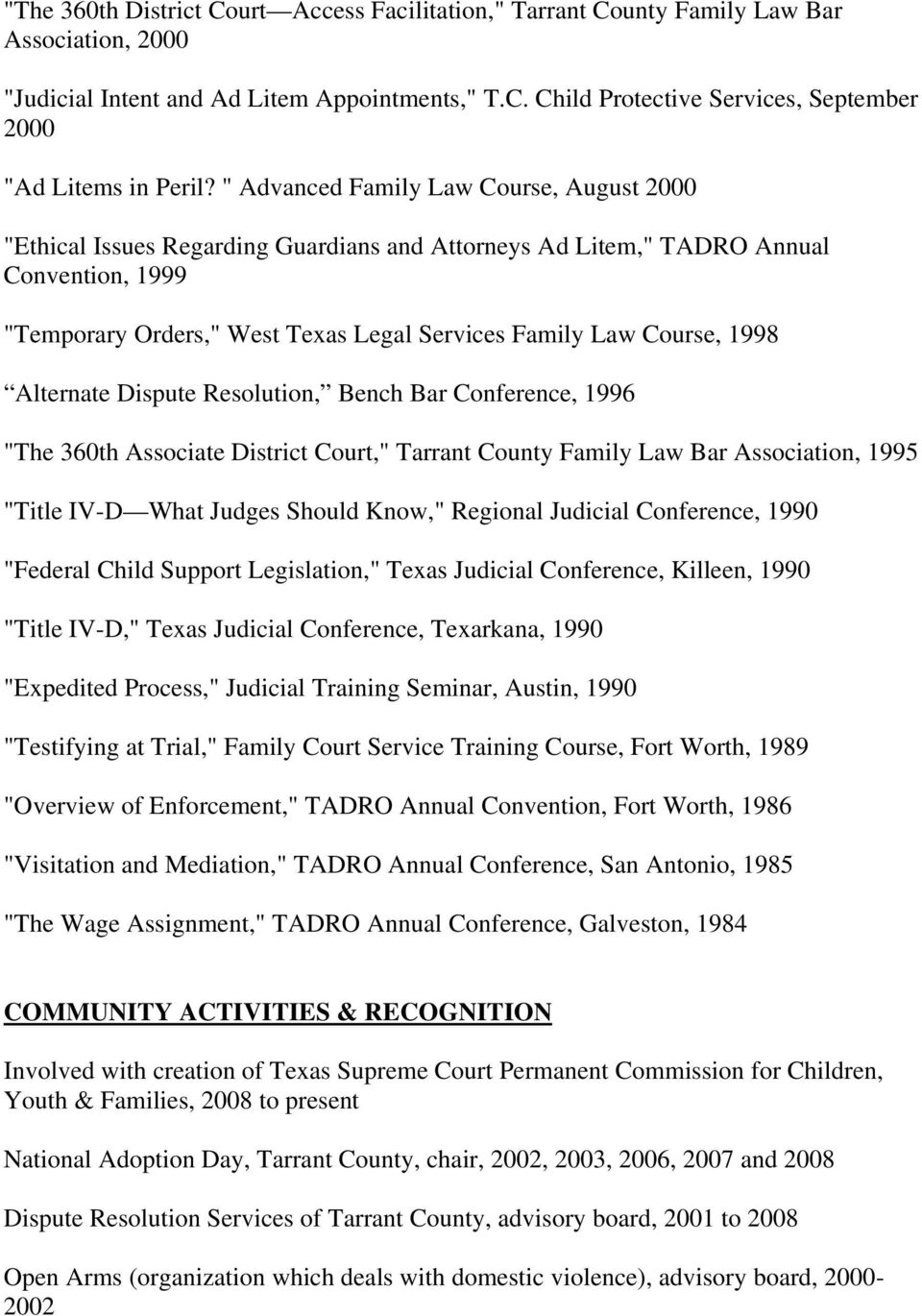 "1998 Alternate Dispute Resolution, Bench Bar Conference, 1996 ""The 360th Associate District Court,"" Tarrant County Family Law Bar Association, 1995 ""Title IV-D What Judges Should Know,"" Regional"