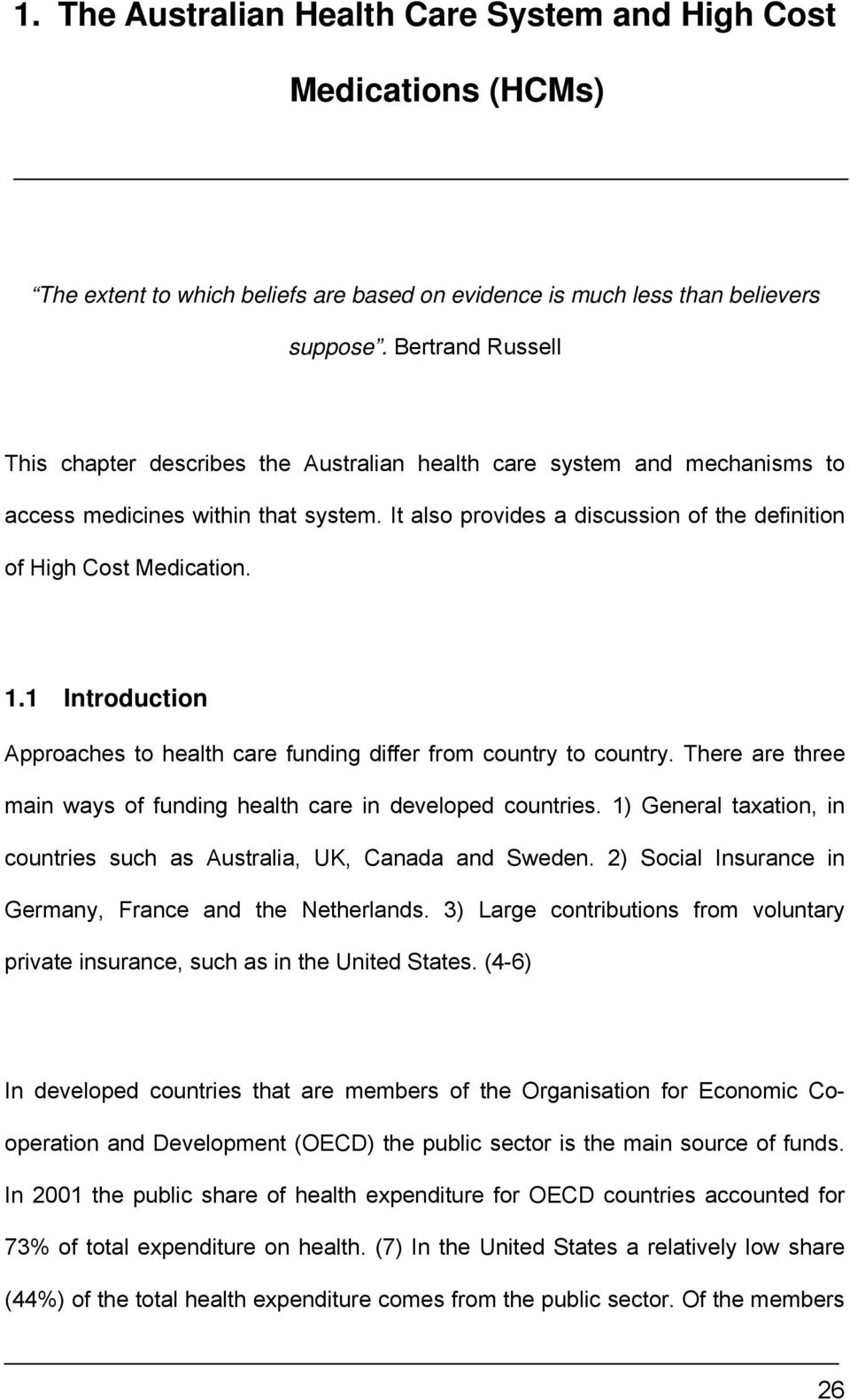 It also provides a discussion of the definition of High Cost Medication. 1.1 Introduction Approaches to health care funding differ from country to country.