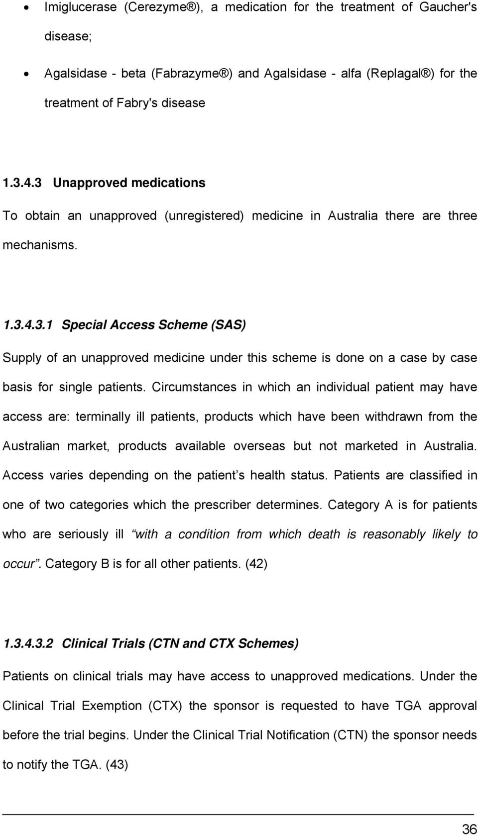 Circumstances in which an individual patient may have access are: terminally ill patients, products which have been withdrawn from the Australian market, products available overseas but not marketed