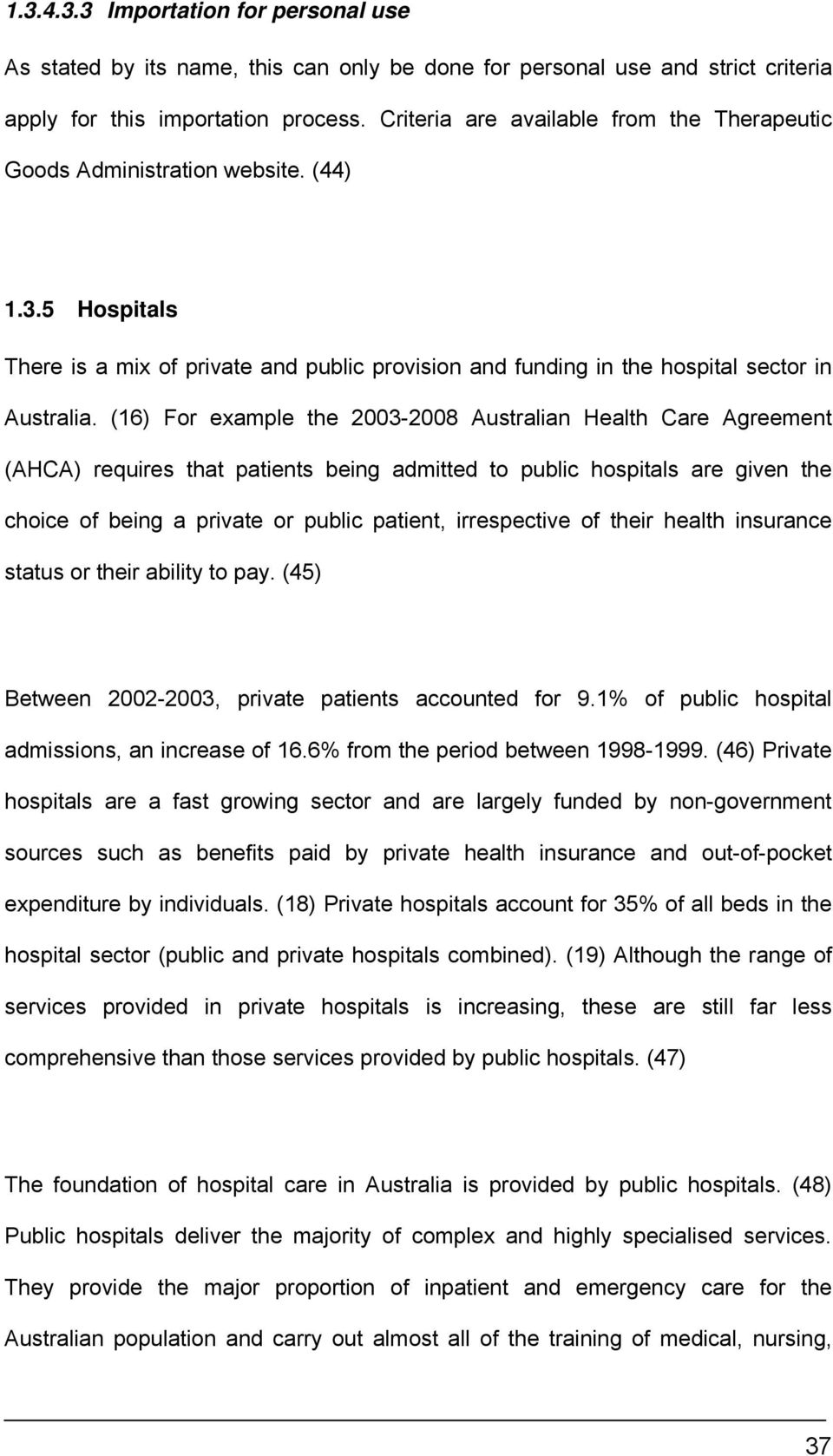 (16) For example the 2003-2008 Australian Health Care Agreement (AHCA) requires that patients being admitted to public hospitals are given the choice of being a private or public patient,