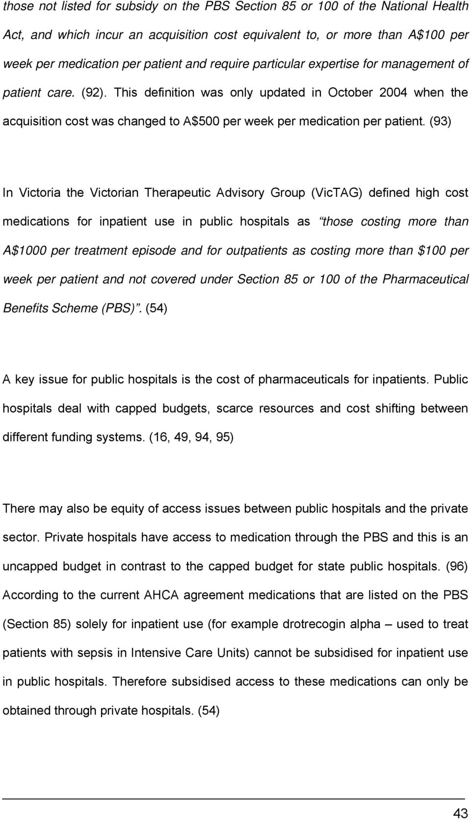 (93) In Victoria the Victorian Therapeutic Advisory Group (VicTAG) defined high cost medications for inpatient use in public hospitals as those costing more than A$1000 per treatment episode and for
