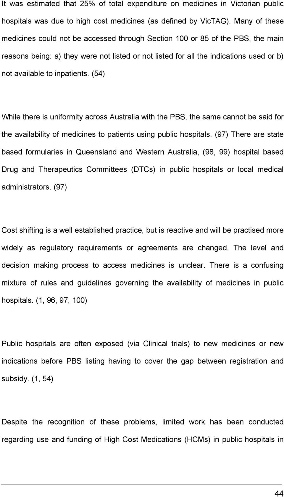inpatients. (54) While there is uniformity across Australia with the PBS, the same cannot be said for the availability of medicines to patients using public hospitals.