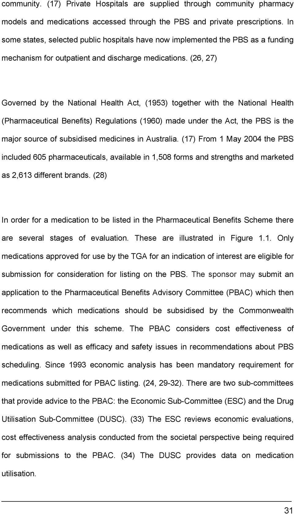 (26, 27) Governed by the National Health Act, (1953) together with the National Health (Pharmaceutical Benefits) Regulations (1960) made under the Act, the PBS is the major source of subsidised