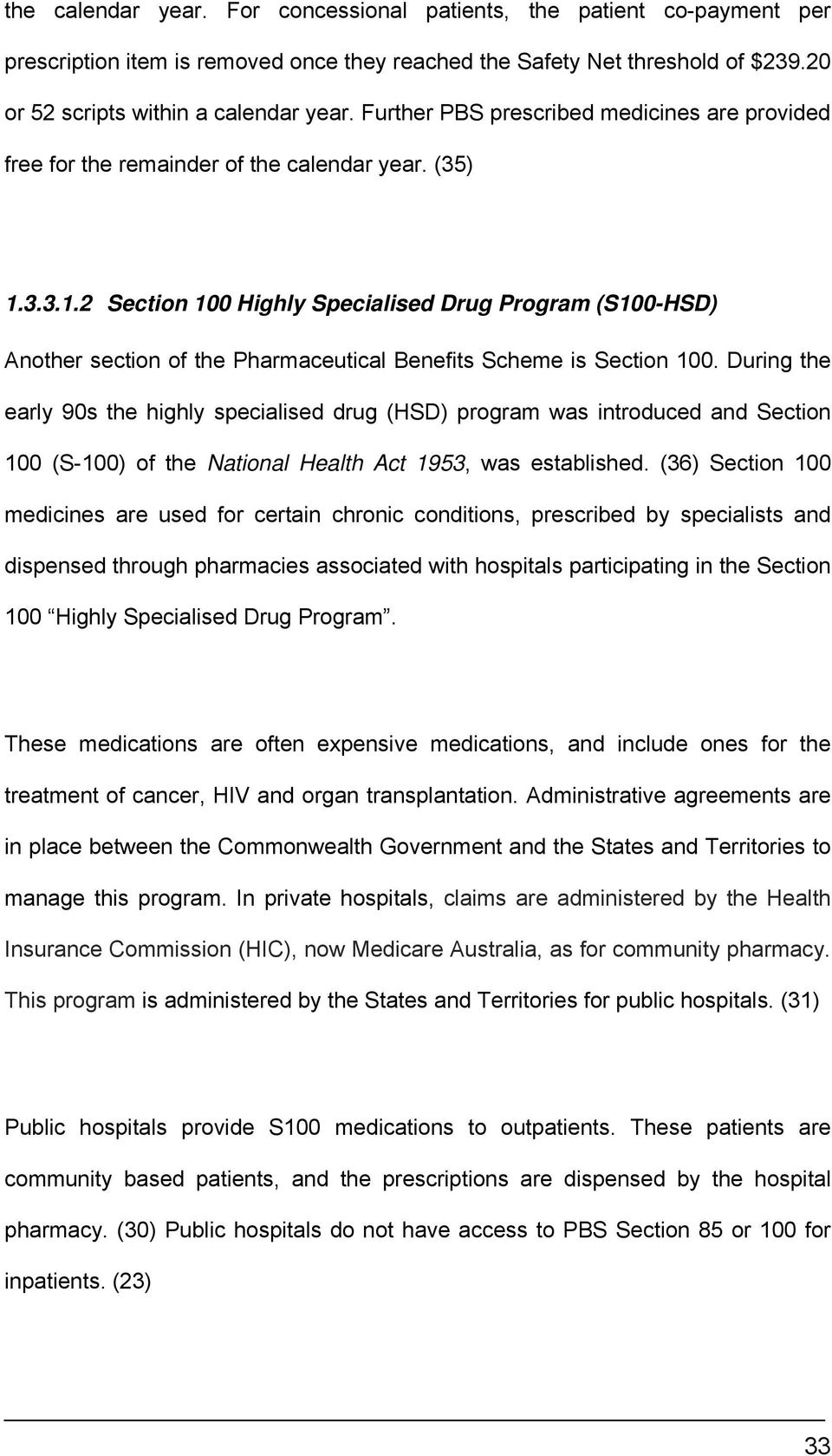 3.3.1.2 Section 100 Highly Specialised Drug Program (S100-HSD) Another section of the Pharmaceutical Benefits Scheme is Section 100.