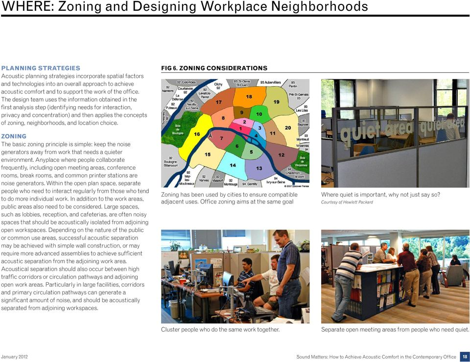 The design team uses the information obtained in the first analysis step (identifying needs for interaction, privacy and concentration) and then applies the concepts of zoning, neighborhoods, and
