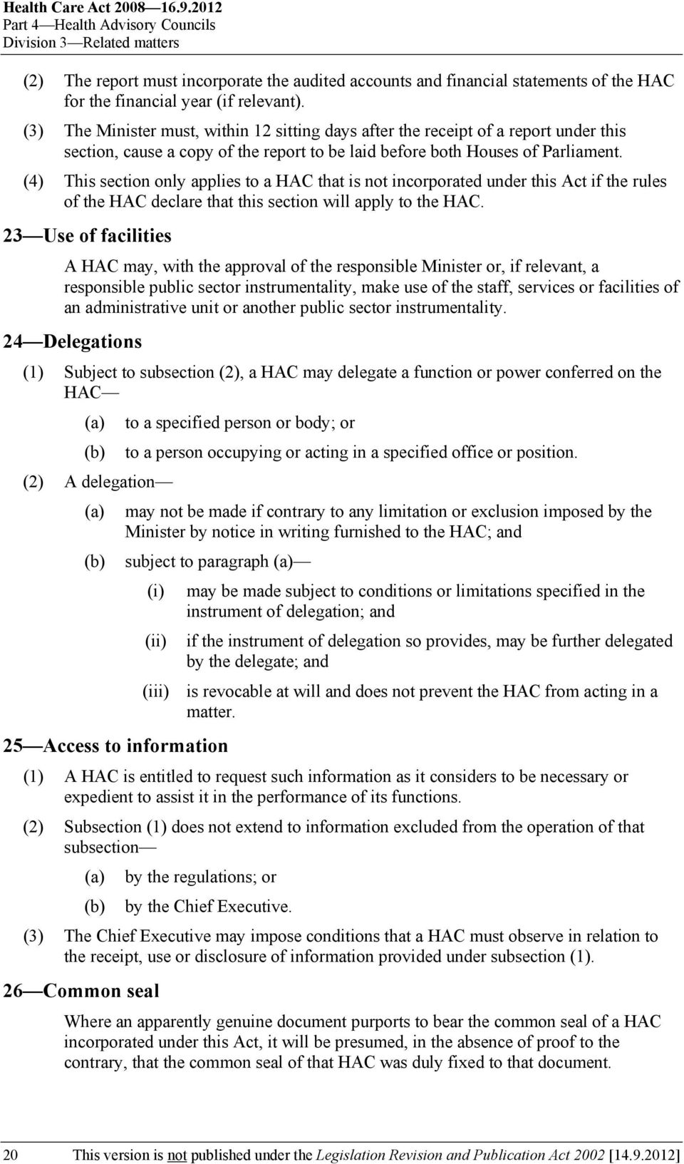(3) The Minister must, within 12 sitting days after the receipt of a report under this section, cause a copy of the report to be laid before both Houses of Parliament.