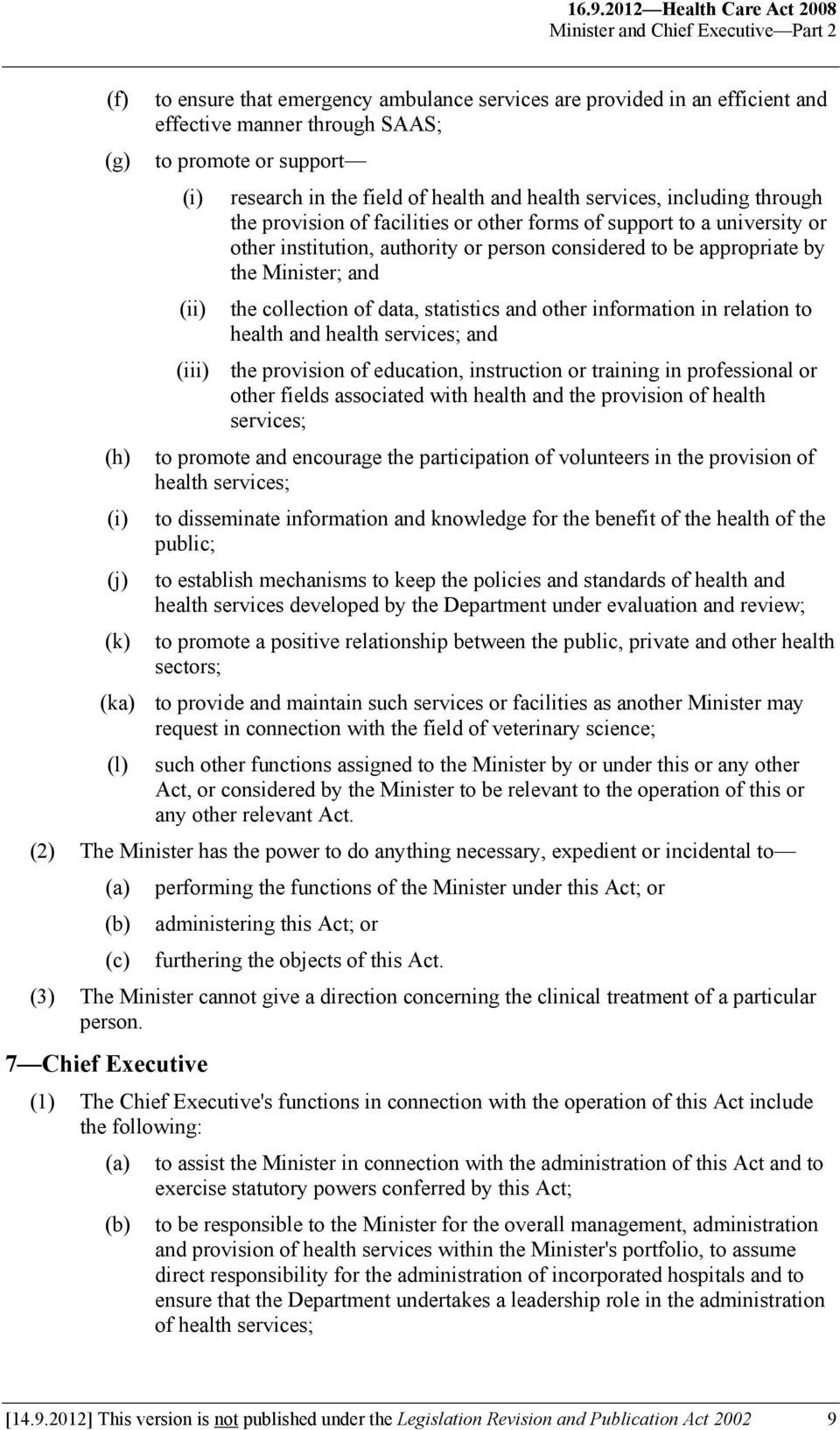 authority or person considered to be appropriate by the Minister; and the collection of data, statistics and other information in relation to health and health services; and (iii) the provision of