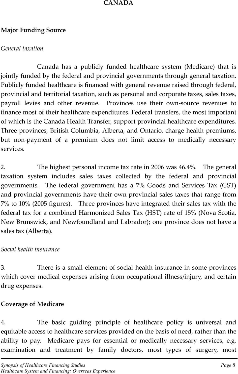 revenue. Provinces use their own source revenues to finance most of their healthcare expenditures.