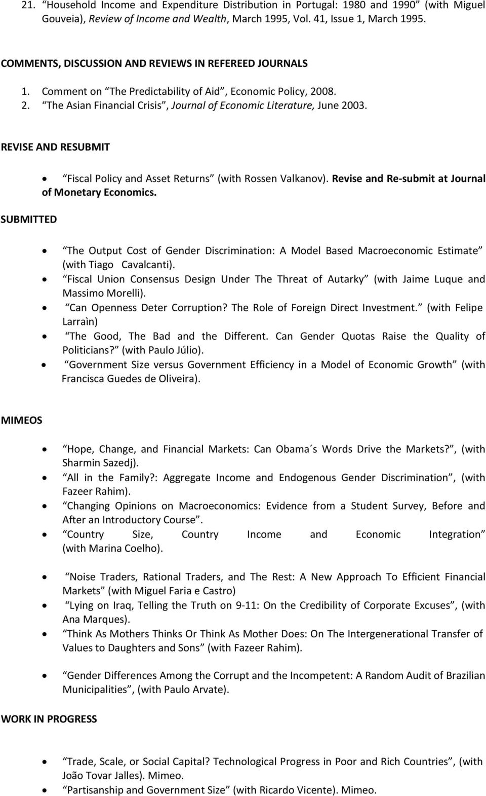 REVISE AND RESUBMIT SUBMITTED Fiscal Policy and Asset Returns (with Rossen Valkanov). Revise and Re-submit at Journal of Monetary Economics.