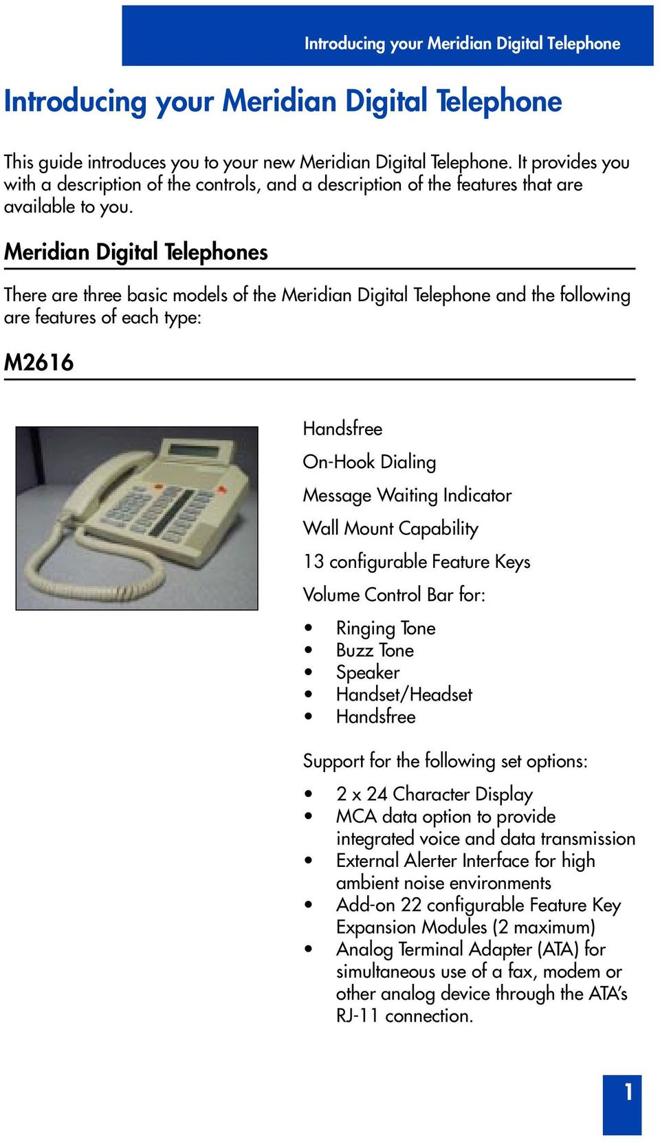 Meridian Digital Telephones There are three basic models of the Meridian Digital Telephone and the following are features of each type: M2616 Handsfree On-Hook Dialing Message Waiting Indicator Wall