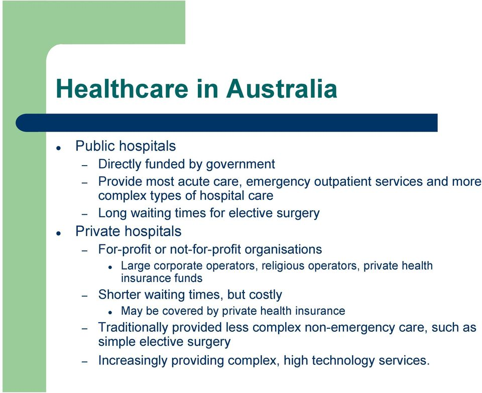 corporate operators, religious operators, private health insurance funds Shorter waiting times, but costly May be covered by private health