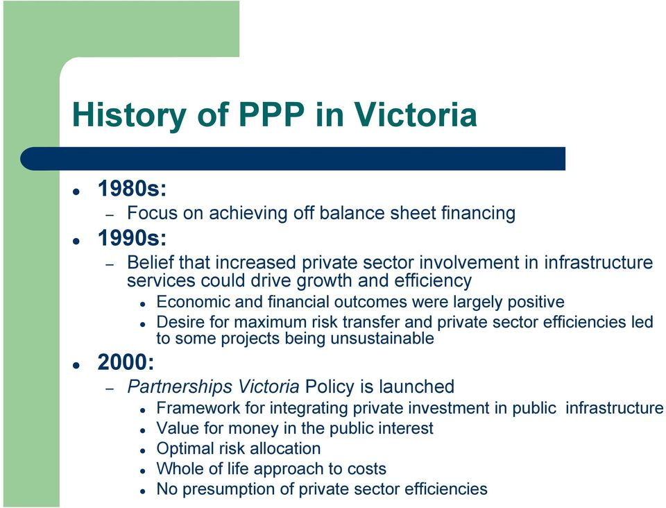 private sector efficiencies led to some projects being unsustainable 2000: Partnerships Victoria Policy is launched Framework for integrating private