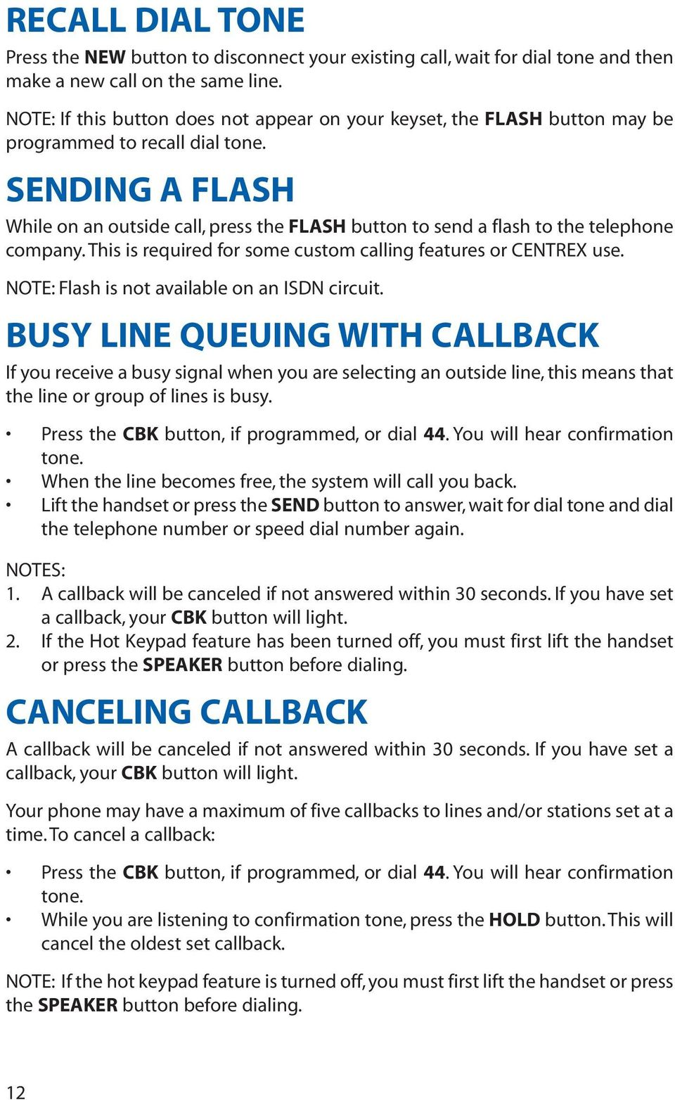 SENDING A FLASH While on an outside call, press the FLASH button to send a flash to the telephone company. This is required for some custom calling features or CENTREX use.