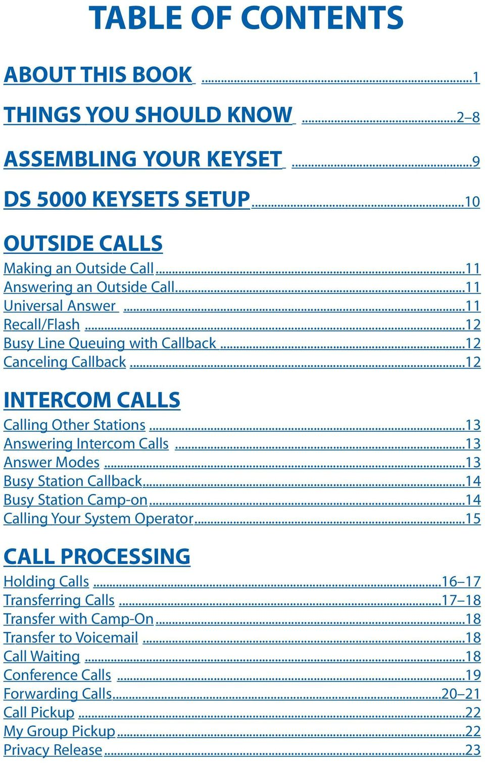 ..13 Answering Intercom Calls...13 Answer Modes...13 Busy Station Callback...14 Busy Station Camp-on...14 Calling Your System Operator...15 CALL PROCESSING Holding Calls.
