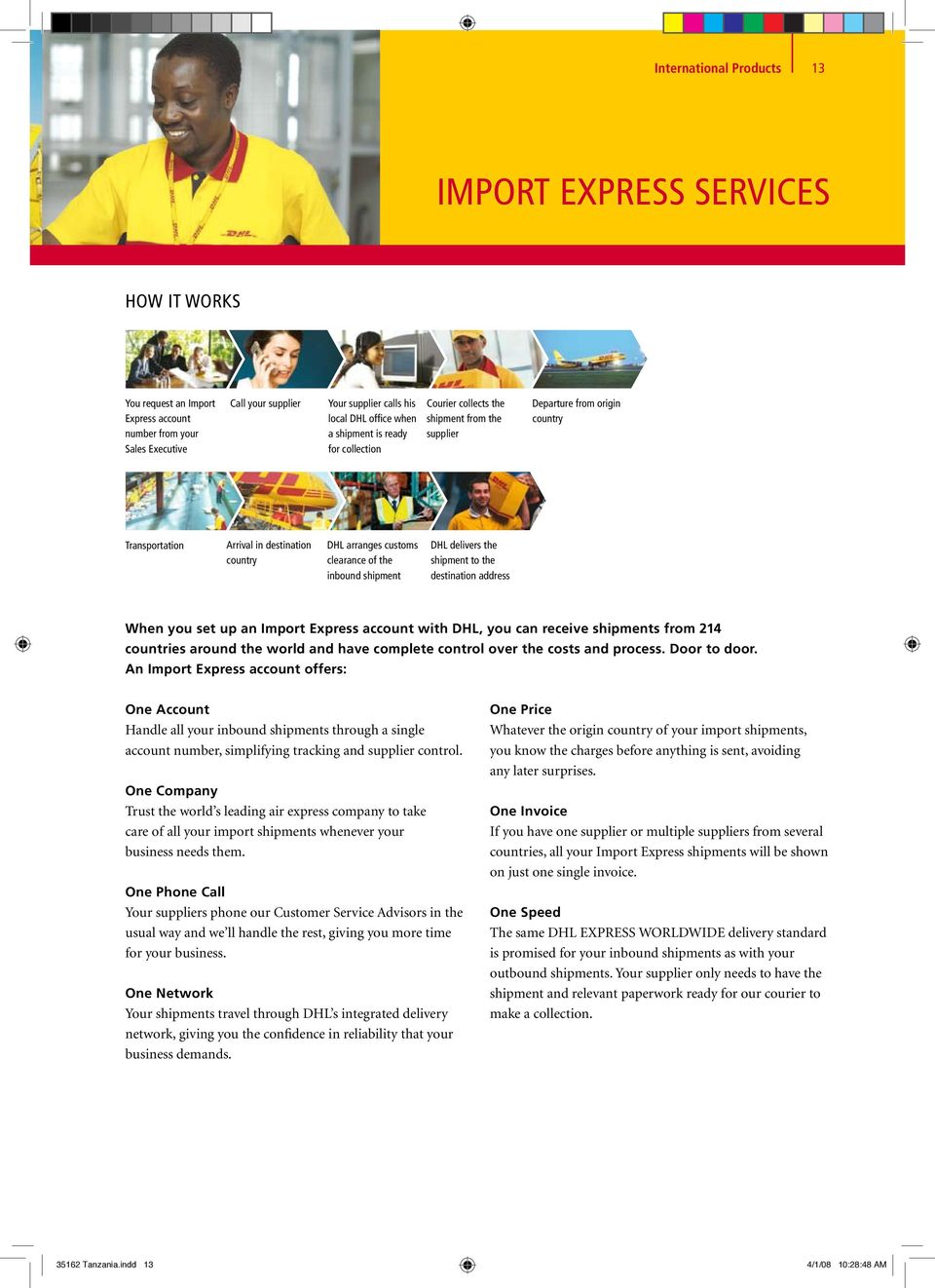 inbound shipment DHL delivers the shipment to the destination address When you set up an Import Express account with DHL, you can receive shipments from countries around the world and have complete