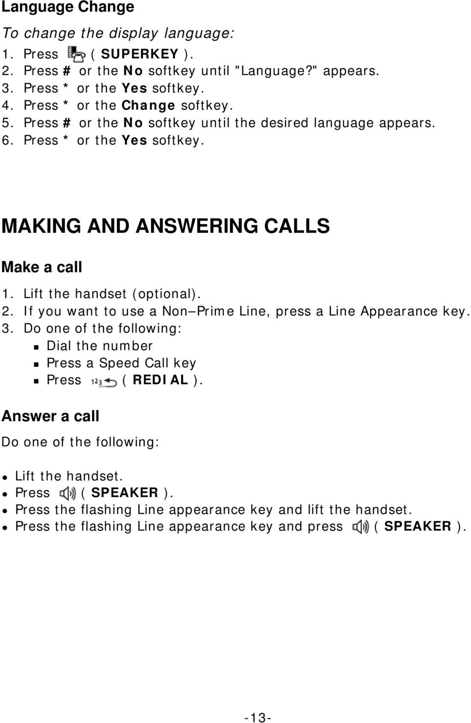 Lift the handset (optional). 2. If you want to use a Non Prime Line, press a Line Appearance key. 3.