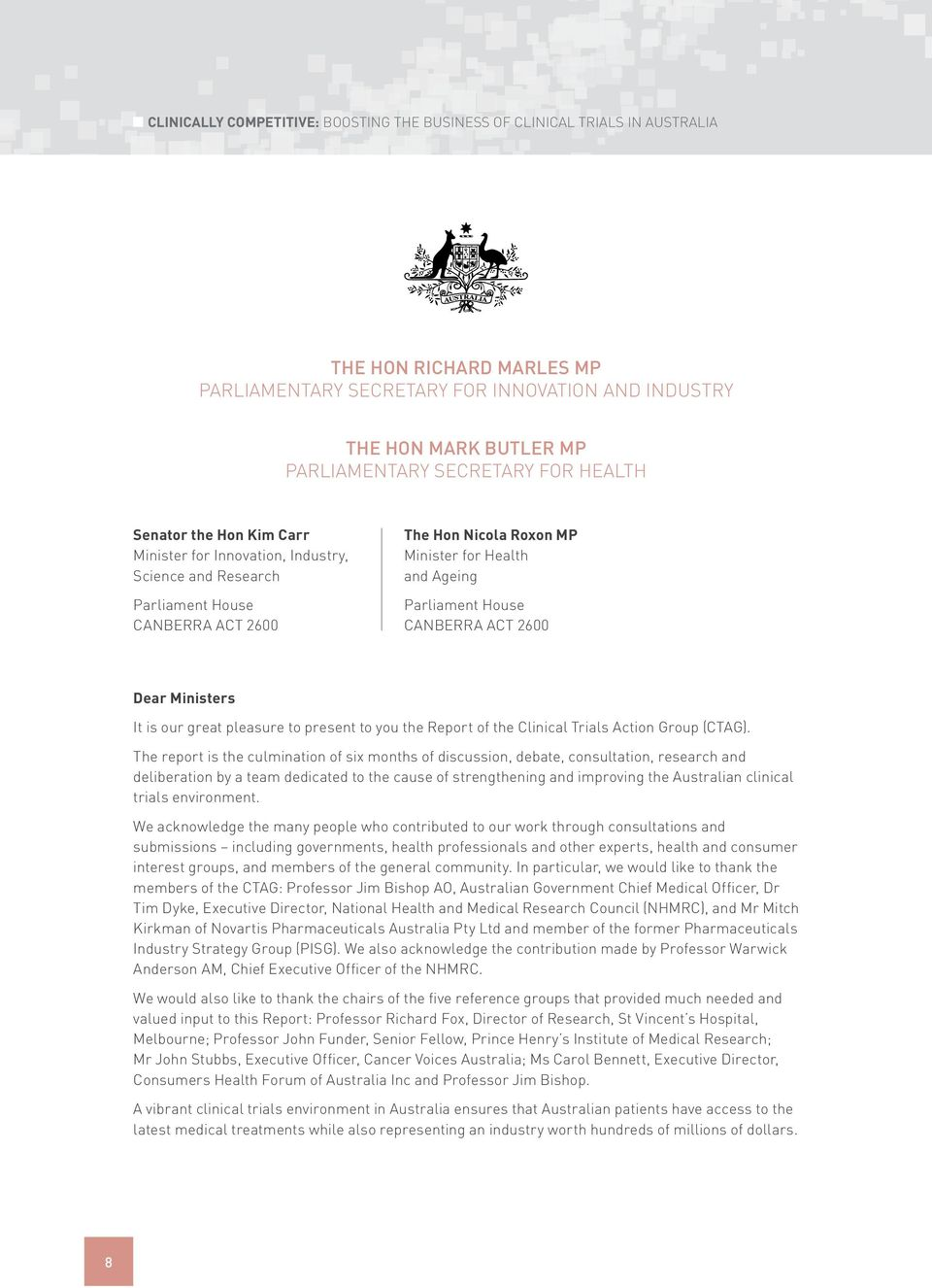 Parliament House CANBERRA ACT 2600 Dear Ministers It is our great pleasure to present to you the Report of the Clinical Trials Action Group (CTAG).