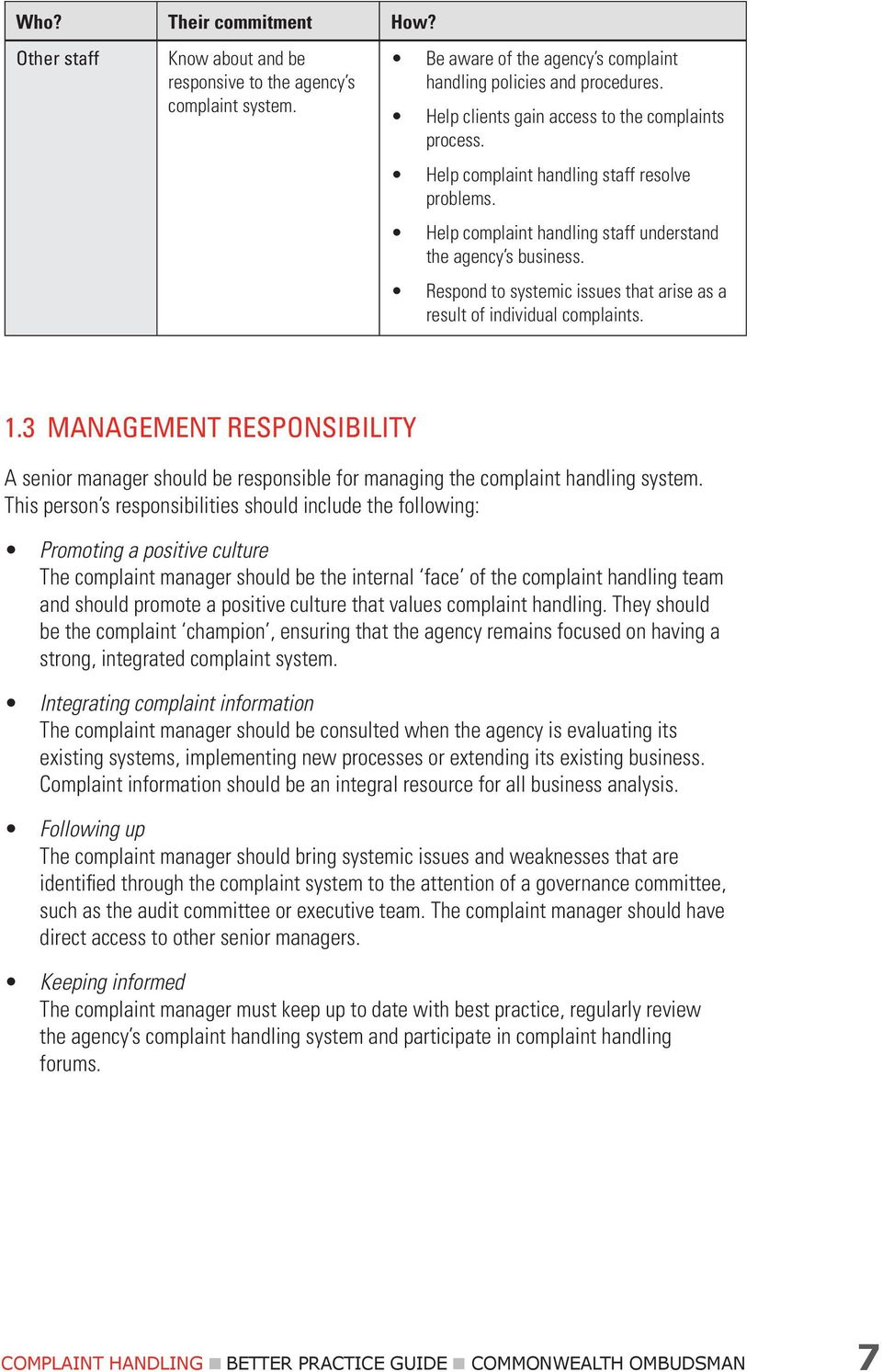 Respond to systemic issues that arise as a result of individual complaints. 1.3 Management responsibility A senior manager should be responsible for managing the complaint handling system.