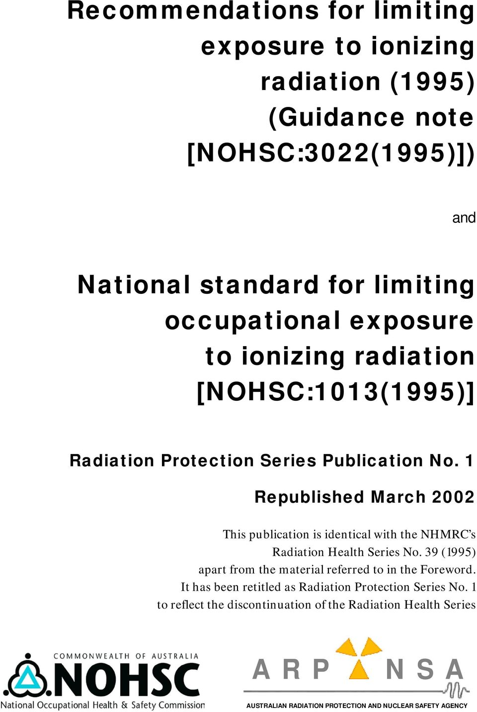identical with the NHMRC s Radiation Health No. 39 (1995) apart from the material referred to in the Foreword.