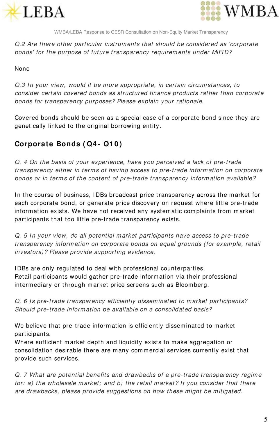 Please explain your rationale. Covered bonds should be seen as a special case of a corporate bond since they are genetically linked to the original borrowing entity. Corporate Bonds (Q4- Q10) Q.