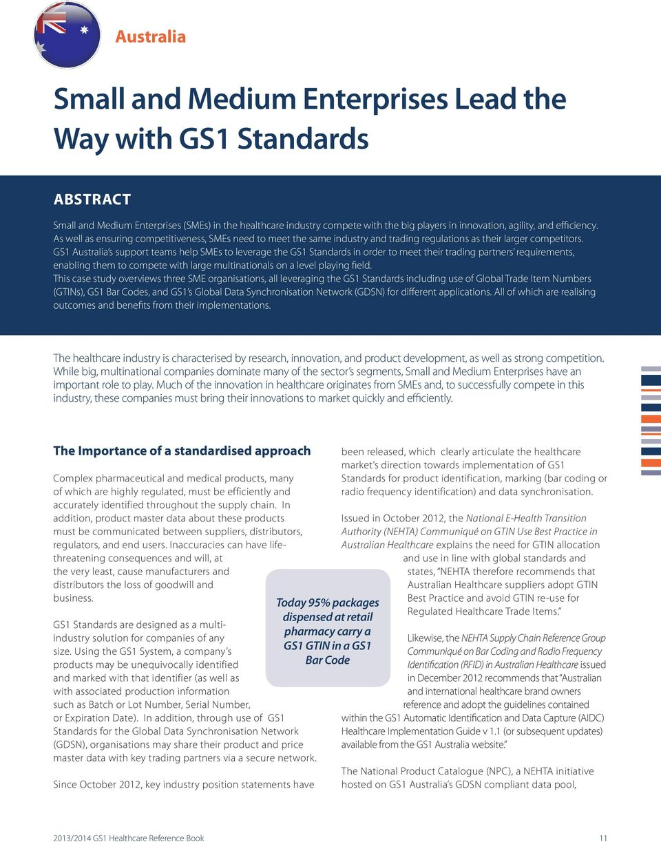 GS1 Australia s support teams help SMEs to leverage the GS1 Standards in order to meet their trading partners requirements, enabling them to compete with large multinationals on a level playing field.