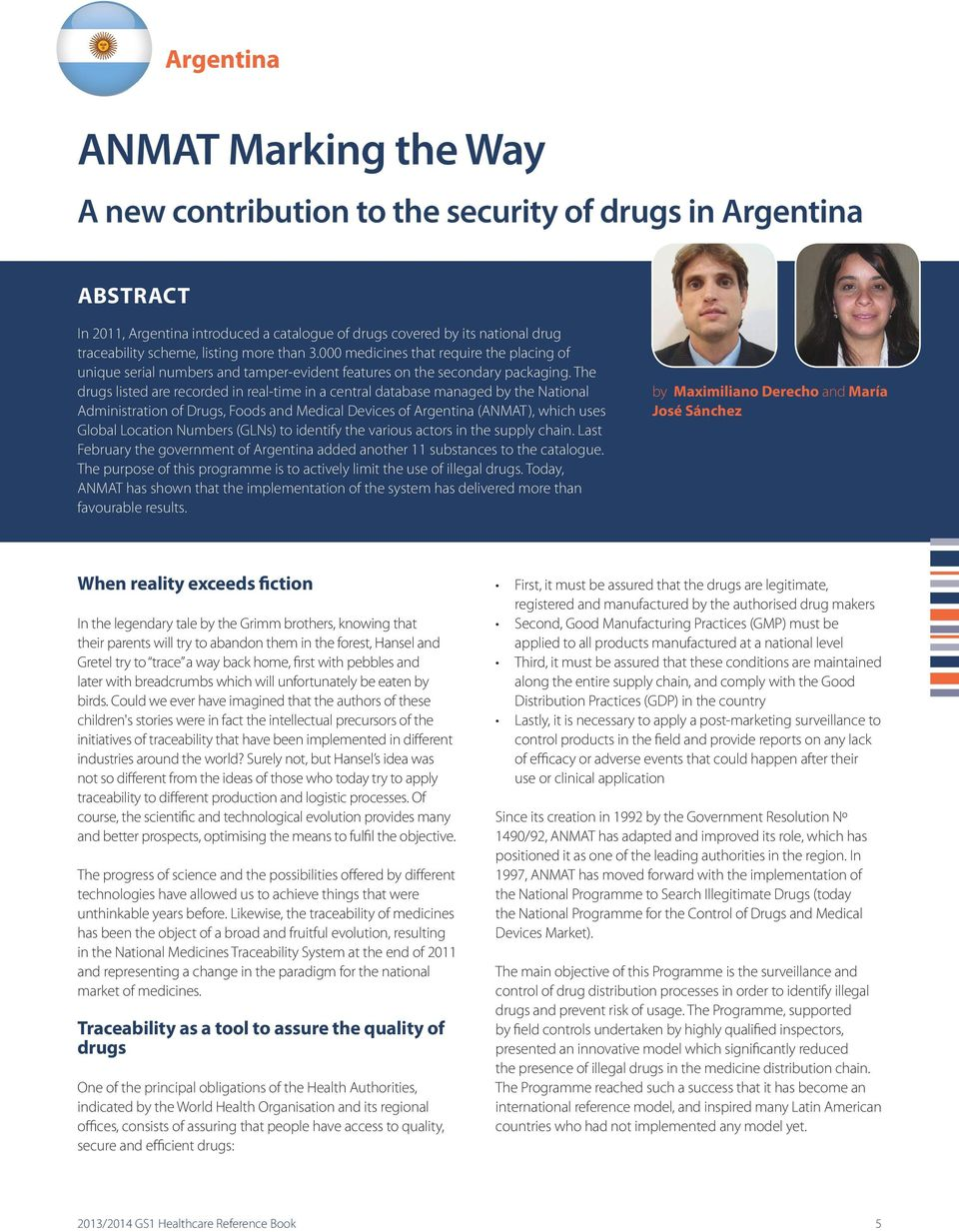 The drugs listed are recorded in real-time in a central database managed by the National Administration of Drugs, Foods and Medical Devices of Argentina (ANMAT), which uses Global Location Numbers
