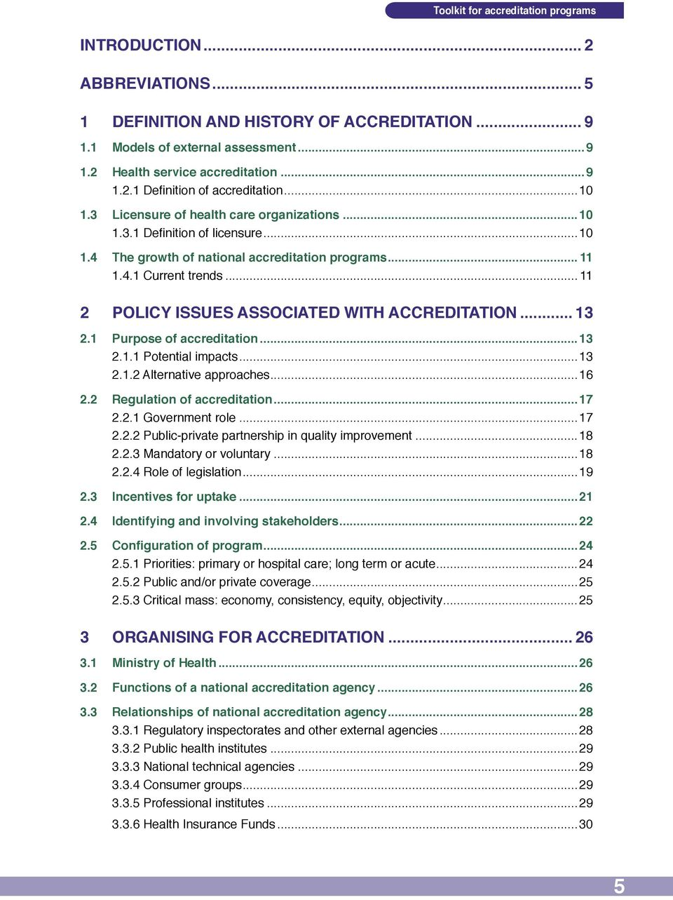 .. 11 2 POLICY ISSUES ASSOCIATED WITH ACCREDITATION... 13 2.1 Purpose of accreditation...13 2.1.1 Potential impacts...13 2.1.2 Alternative approaches...16 2.2 Regulation of accreditation...17 2.2.1 Government role.