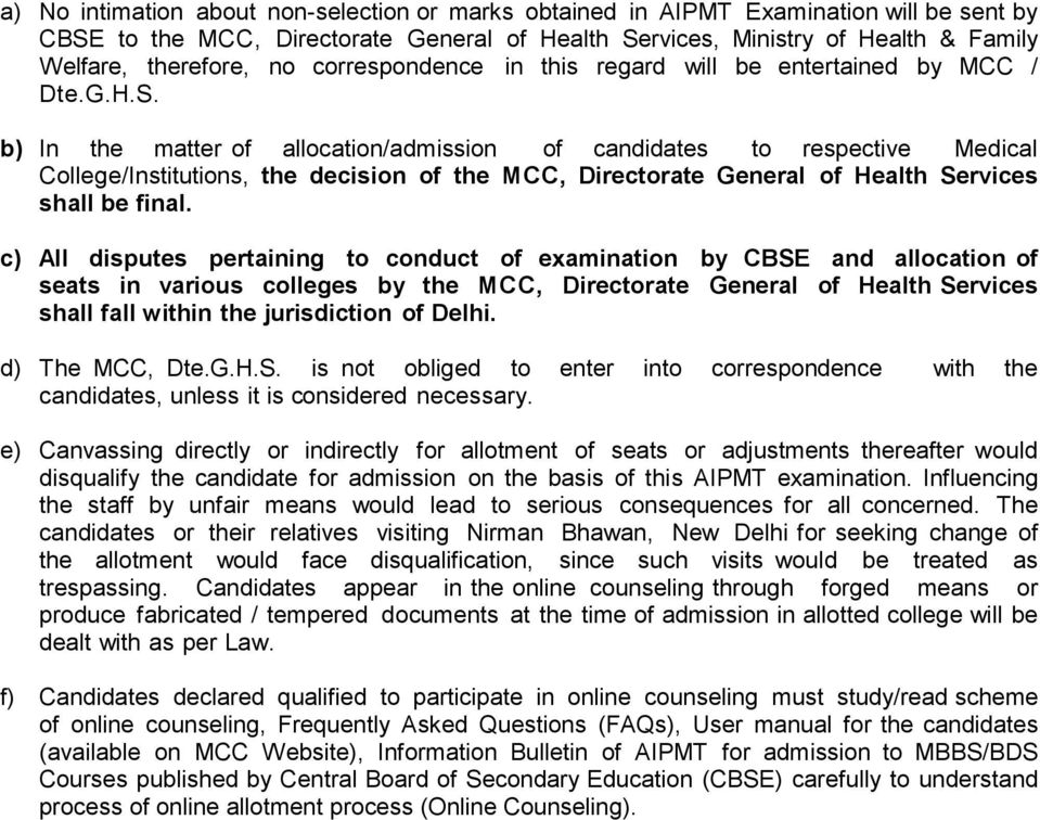 b) In the matter of allocation/admission of candidates to respective Medical College/Institutions, the decision of the MCC, Directorate General of Health Services shall be final.