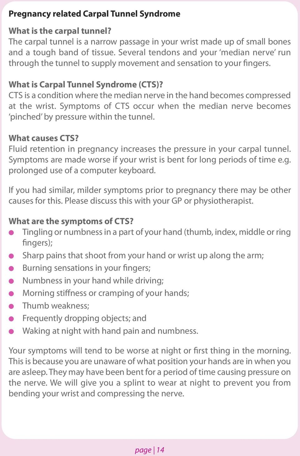CTS is a condition where the median nerve in the hand becomes compressed at the wrist. Symptoms of CTS occur when the median nerve becomes pinched by pressure within the tunne. What causes CTS?