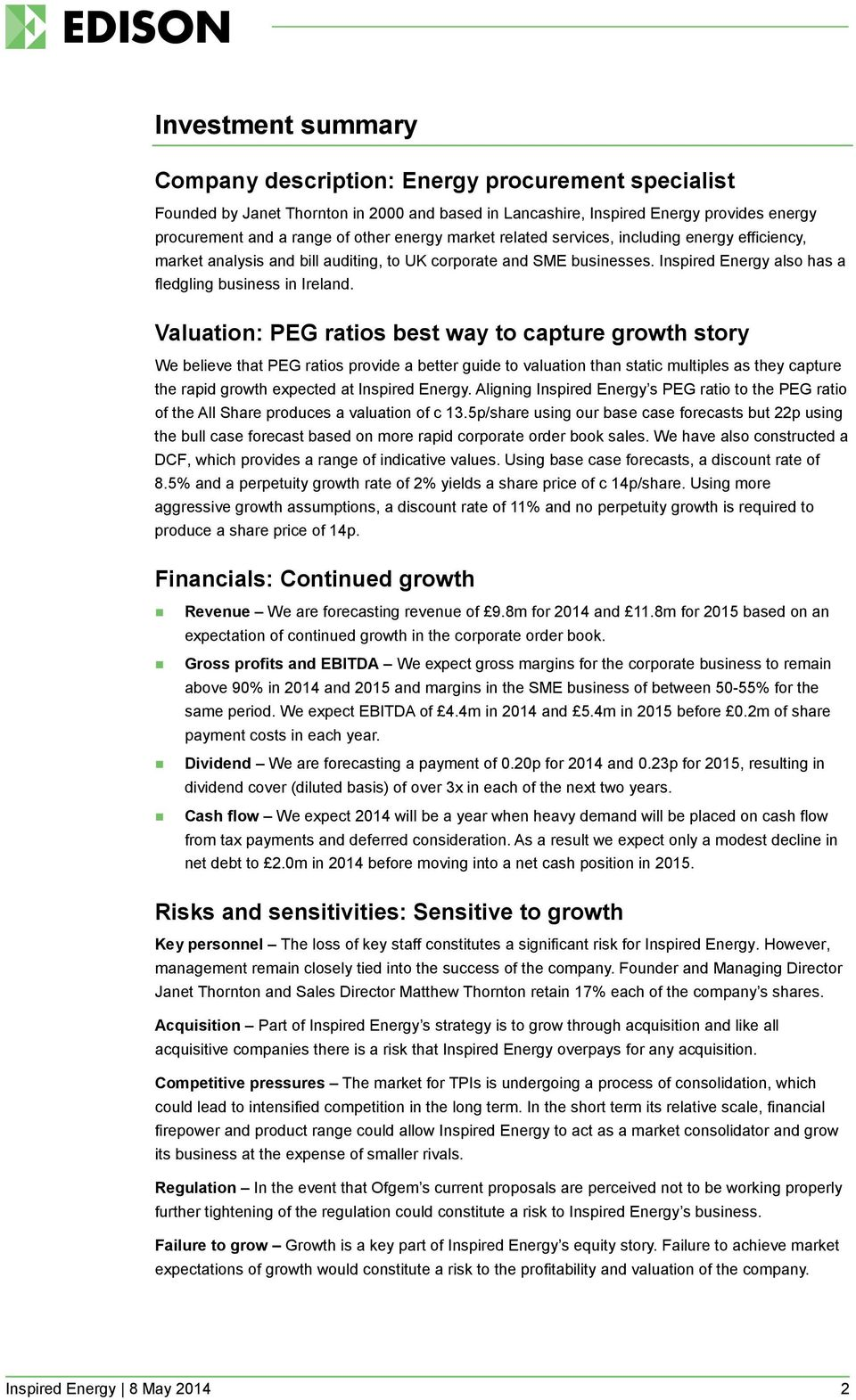 Valuation: PEG ratios best way to capture growth story We believe that PEG ratios provide a better guide to valuation than static multiples as they capture the rapid growth expected at Inspired