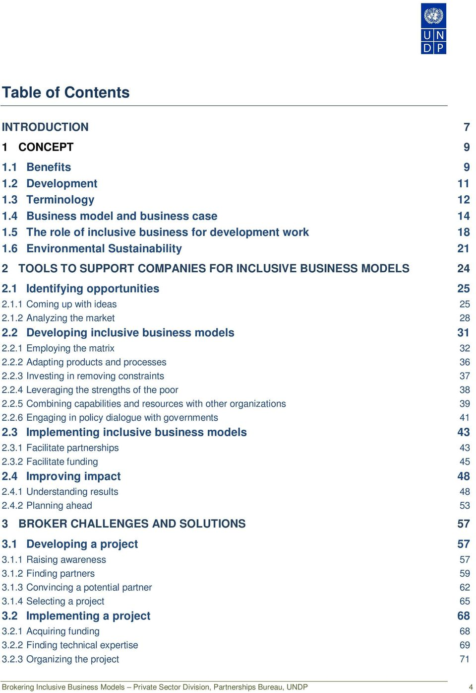 2 Developing inclusive business models 31 2.2.1 Employing the matrix 32 2.2.2 Adapting products and processes 36 2.2.3 Investing in removing constraints 37 2.2.4 Leveraging the strengths of the poor 38 2.