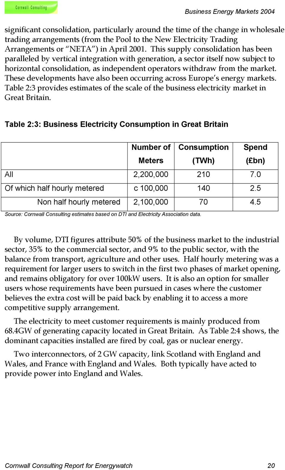 These developments have also been occurring across Europe s energy markets. Table 2:3 provides estimates of the scale of the business electricity market in Great Britain.