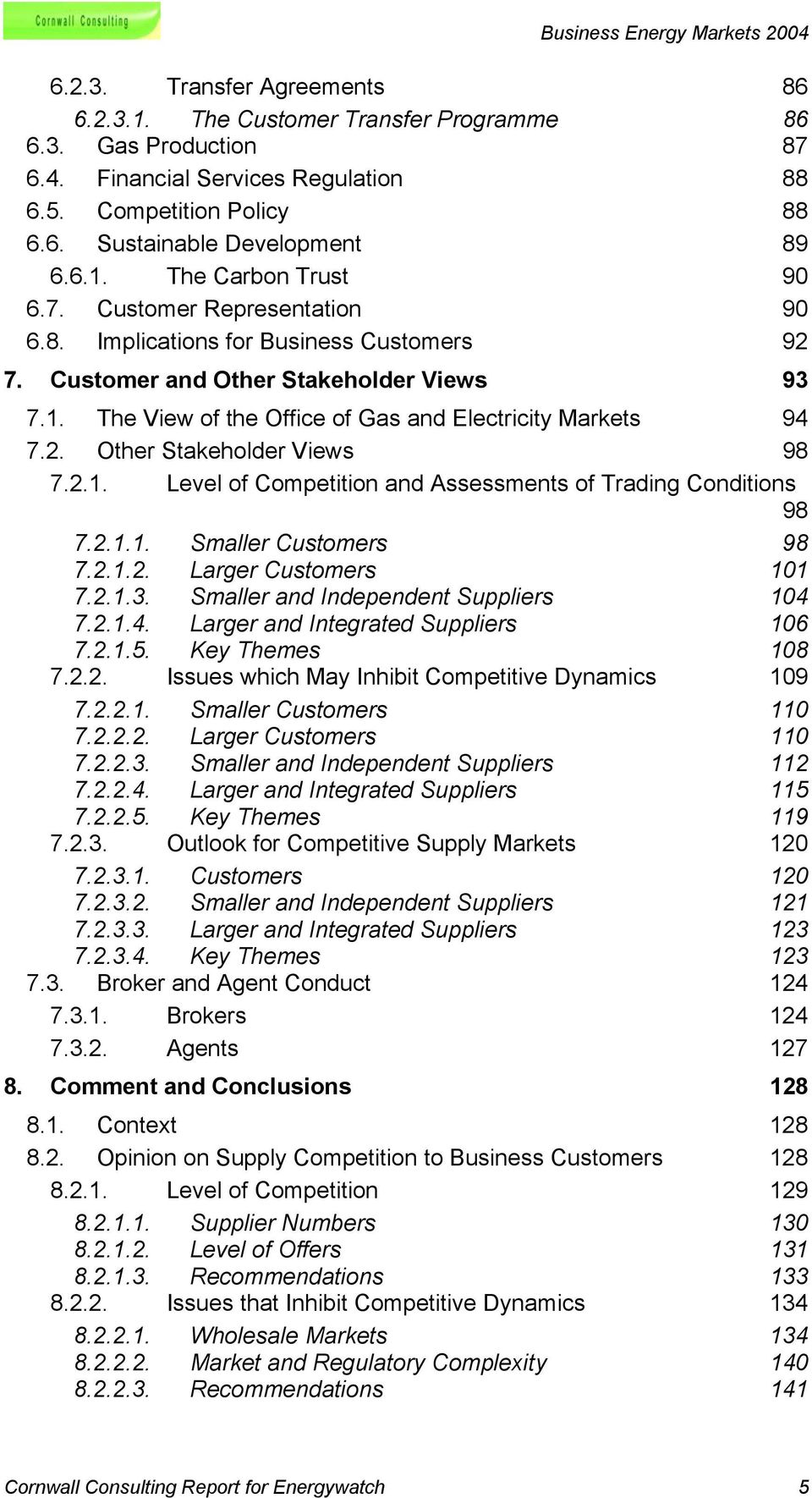 2.1. Level of Competition and Assessments of Trading Conditions 98 7.2.1.1. Smaller Customers 98 7.2.1.2. Larger Customers 101 7.2.1.3. Smaller and Independent Suppliers 104