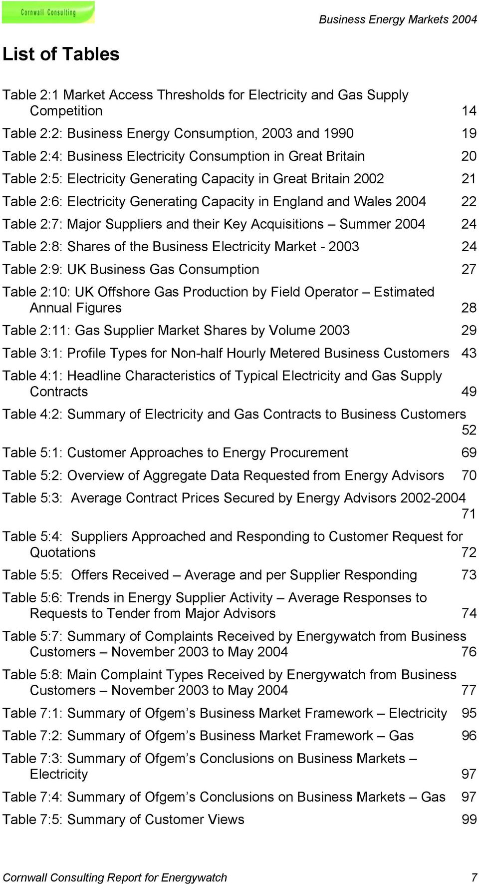 Acquisitions Summer 2004 24 Table 2:8: Shares of the Business Electricity Market - 2003 24 Table 2:9: UK Business Gas Consumption 27 Table 2:10: UK Offshore Gas Production by Field Operator Estimated