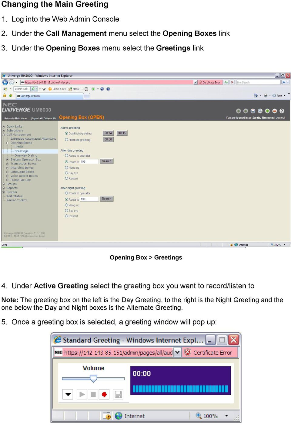 Under Active Greeting select the greeting box you want to record/listen to Note: The greeting box on the left is the Day