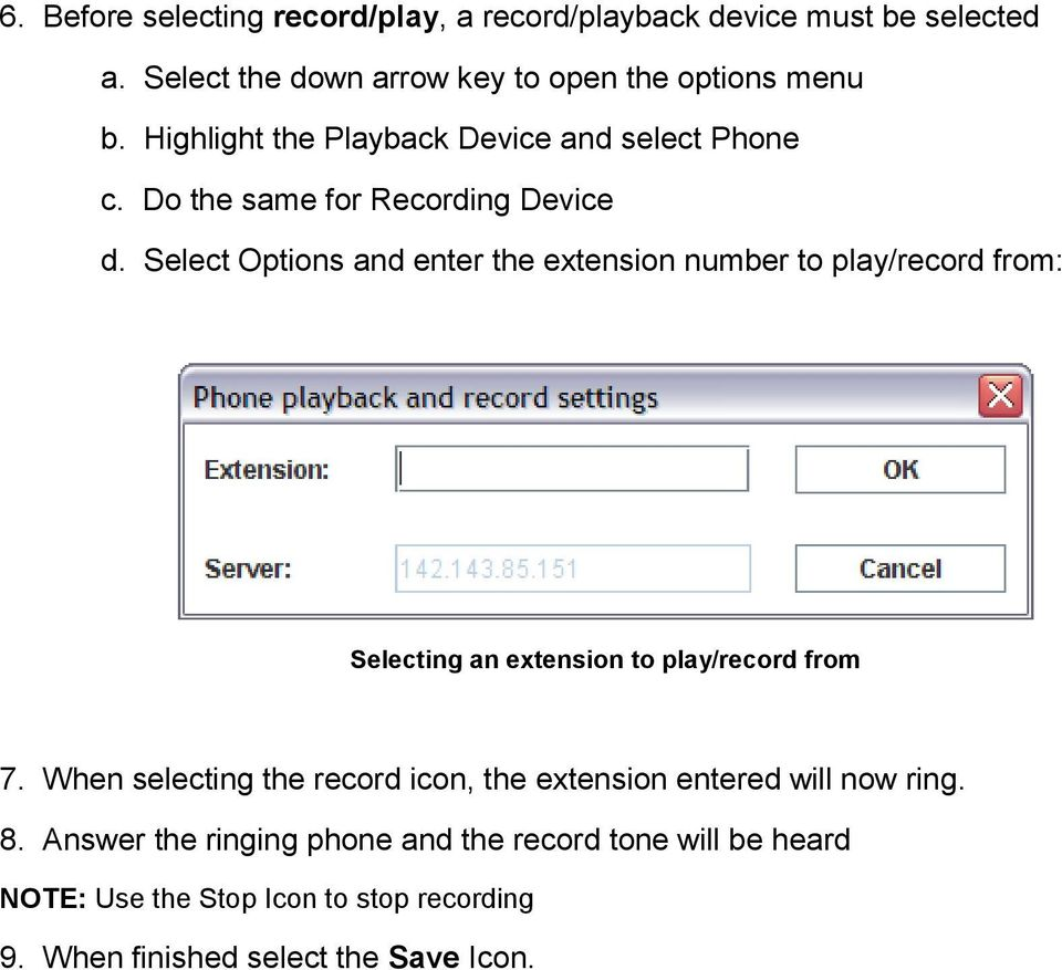 Select Options and enter the extension number to play/record from: Selecting an extension to play/record from 7.