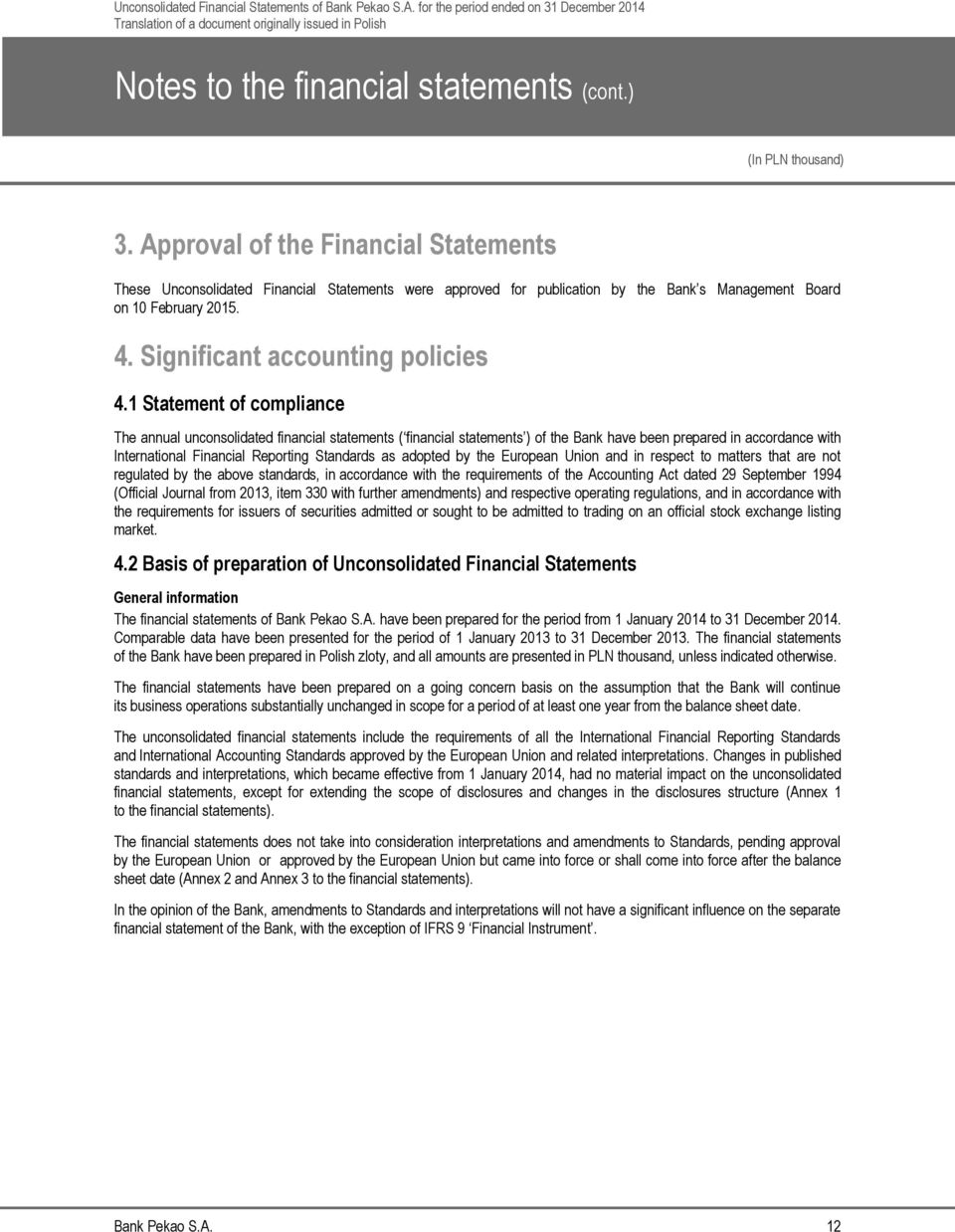 1 Statement of compliance The annual unconsolidated financial statements ( financial statements ) of the Bank have been prepared in accordance with International Financial Reporting Standards as