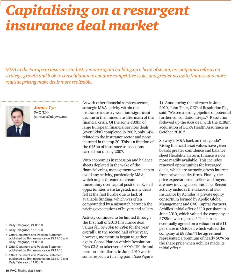 6 Daily Telegraph, 16.10.10. 7 Offer Document and Position Statement, published by Brit Insurance on 23.11.10 and Daily Telegraph, 11.06.10. 8 Offer Document and Position Statement, published by Brit Insurance on 23.