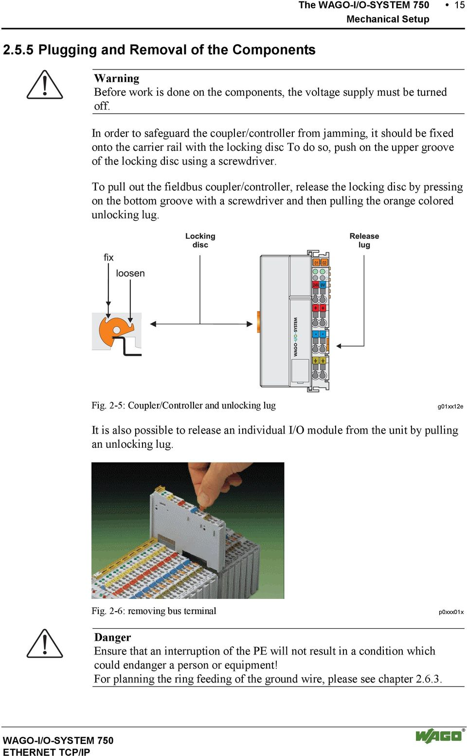 To pull out the fieldbus coupler/controller, release the locking disc by pressing on the bottom groove with a screwdriver and then pulling the orange colored unlocking lug. Fig.