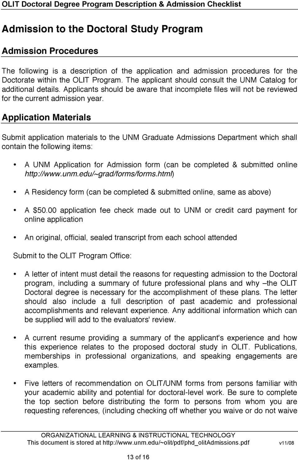 Application Materials Submit application materials to the UNM Graduate Admissions Department which shall contain the following items: A UNM Application for Admission form (can be completed &